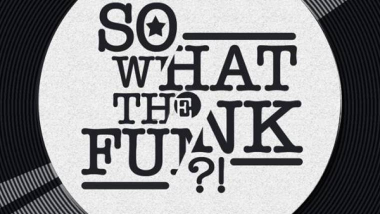 So What the Funk ?!